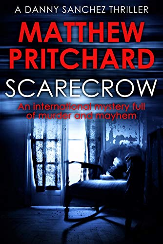 Scarecrow: An international mystery full of murder and mayhem (Danny Sanchez Thrillers Book 1) (English Edition) par Matthew Pritchard
