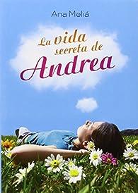 La vida secreta de Andrea par Ana Meliá