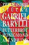 Zweimaldrei Stücke: Butterbrot/Honigmond/Abendwind. Theaterstücke - Gabriel Barylli