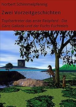 Zwei Vorzeitgeschichten: Topfzertreter das erste Reitpferd - Die Gans Gallada und der Fuchs Fuchteleis von [Schimmelpfennig, Norbert]