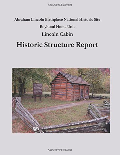 Lincoln Cabin Historic Structure Report: Abraham Lincoln Birthplace National Historic Site Boyhood Home Unit