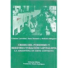 CRISIS DEL FORDISMO Y REESTRUCTURACION CAPITALISTA. Argentina en este contexto