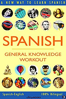 SPANISH - GENERAL KNOWLEDGE WORKOUT #3: A new way to learn Spanish (English Edition) par [Clic-books Digital Media]