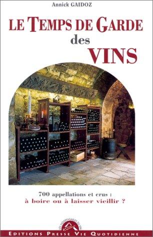 Le temps de garde de vos vins. 700 appellations et crus : à boire ou à laisser vieillir ? par Annick Gaidoz