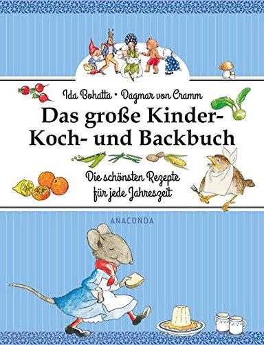 Das große Kinder-Koch- und Backbuch - Die schönsten Rezepte für jede Jahreszeit