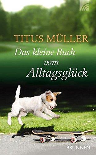 Buchseite und Rezensionen zu 'Das kleine Buch vom Alltagsglück' von Titus Müller