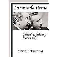 La mirada tierna: (películas, belleza y conciencia) (Miradas nº 1) (Spanish Edition)