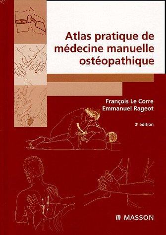 Atlas pratique de médecine manuelle ostéopathique par François Le Corre