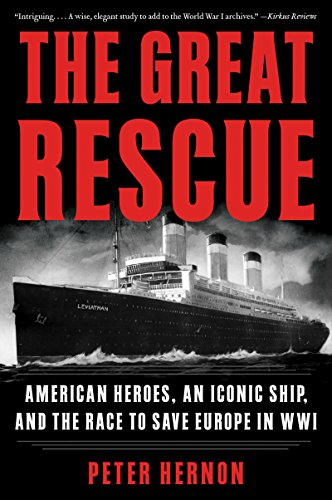The Great Rescue: American Heroes, an Iconic Ship, and the Race to Save Europe in WWI (English Edition)