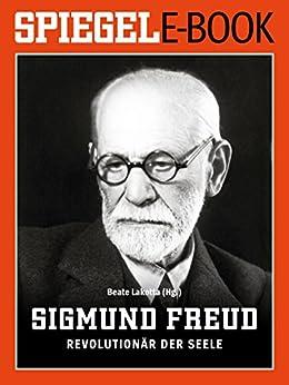 Sigmund Freud - Revolutionär der Seele: Ein SPIEGEL E-Book