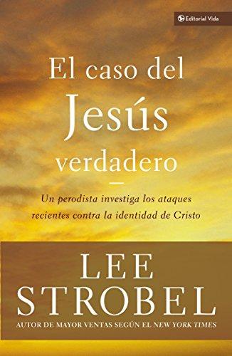El caso del Jesús verdadero: Un periodista investiga los ataques recientes contra la identidad de Cristo (Biblioteca Teologica Vida)