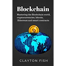 Blockchain : Mastering the Blockchain world, cryptocurrencies, bitcoin, Ethereum and smart contracts (English Edition)