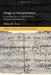 Image to Interpretation: An Intelligent System to Aid Historians in Reading the Vindolanda Texts (Oxford Studies in Ancient Documents)