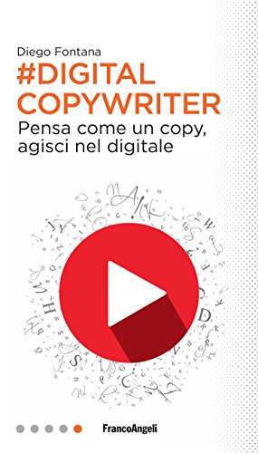 Digital Copywriter: Pensa come un copy, agisci nel digitale (Italian Edition)