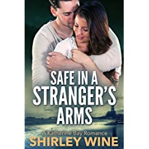 Safe In A Stranger's Arms (A Katherine Bay Romance Book 2) (English Edition)