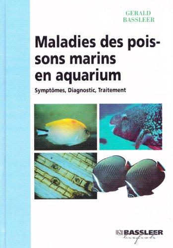 Maladies des poissons marins en aquarium, symptômes, diagnostic, traitement par Gérald Bassleer