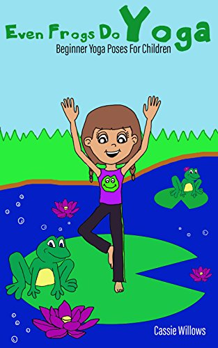 Even Frogs Do Yoga: Beginner Yoga Poses For Children (Kids ...