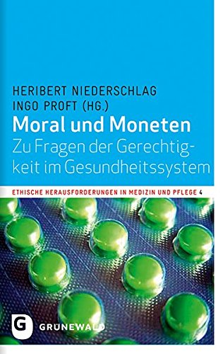 Moral und Moneten - Zu Fragen der Gerechtigkeit im Gesundheitssystem (Ethische Herausforderungen in Medizin und Pflege, Band 4)