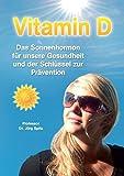 Vitamin D - Das Sonnenhormon für unsere Gesundheit und der Schlüssel zur Prävention