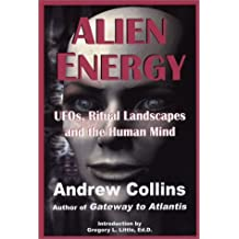 Alien Energy: UFOs, Ritual Landscapes and the Human Mind by Andrew Collins (2003-04-17)