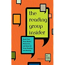 """The Reading Group Insider: Book Club """"Buzz Books,"""" Resources, and Ideas for Great Reading and Meeting"""