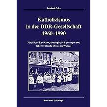 Katholizismus in der DDR-Gesellschaft 1960-1990 (Veröffentlichungen der Kommission für Zeitgeschichte / Reihe B, Forschungen)