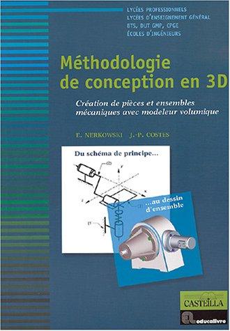 Méthodologie de conception en 3D : Création de piéces et ensembles mécaniques avec modeleur volumique