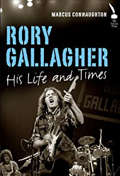 Rory Gallagher: His Life and Times by [Connaughton, Marcus]