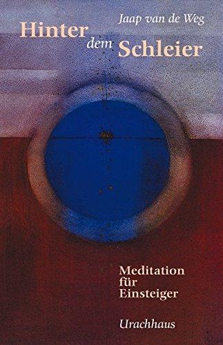 Hinter dem Schleier: Meditation für Einsteiger