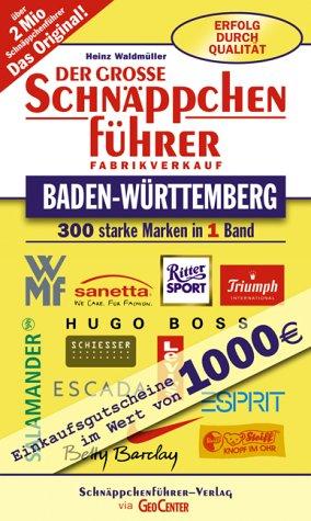 Der große Schnäppchenführer Baden-Württemberg. 300 starke Marken in einem Band. Fabrikverkauf