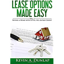 Lease Options Made Easy: Vol. 1 - Buying A Home with Little, No, or Bad Credit