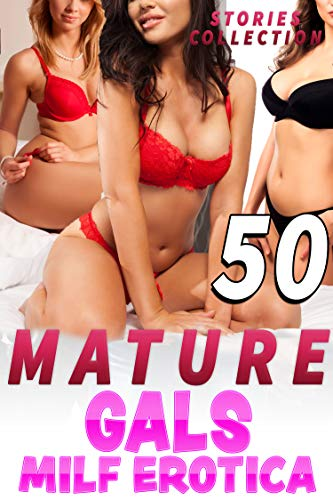 Mature Gals 50 Milf Erotica Stories Collection By Pumps Paula