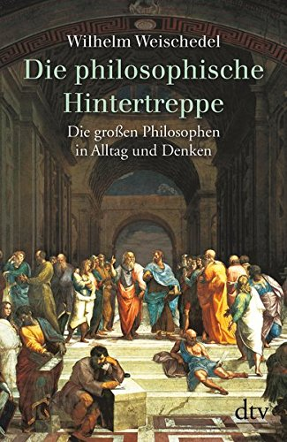 Die philosophische Hintertreppe:  34 großen Philosophen in Alltag und Denken