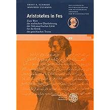 Aristoteles in Fes: Zum Wert der arabischen Überlieferung der 'Nikomachischen Ethik' für die Kritik des griechischen Textes (Schriften der ... der Heidelberger Akademie der Wissenschaften)