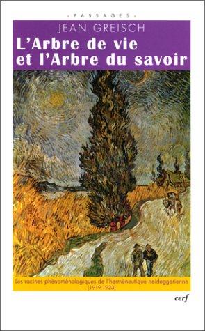 L'Arbre de vie et l'Arbre du savoir. : Le chemin phénoménologique de l'herméneutique heideggérienne (1919-1923) par Jean Greisch