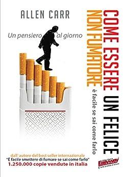 Come essere un felice non fumatore: è facile se sai come farlo. Un pensiero al giorno di [Carr, Allen]
