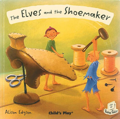 The Elves and the Shoemaker (Flip-Up Fairy Tales)