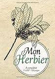 Mon Herbier: Cahier format A4 21x29,7 cm - 100 pages à compléter avec feuilles et fleurs pressées et séchées