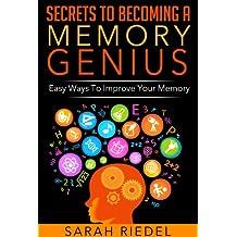 Secrets To Becoming A Memory Genius: Easy Ways To Improve Your Memory (Brain Improvement, Memory, Memory Improvement, Self-Help, Memory Improvement Techniques, Memory Training)