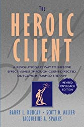 The Heroic Client: A Revolutionary Way to Improve Effectiveness Through Client Directed, Outcome Informed Therapy (Psychology)