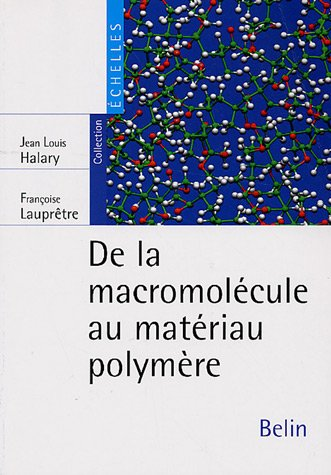 De la macromolécule au matériau polymère : Synthèse et propriétés des chaînes par Jean-Louis Halary