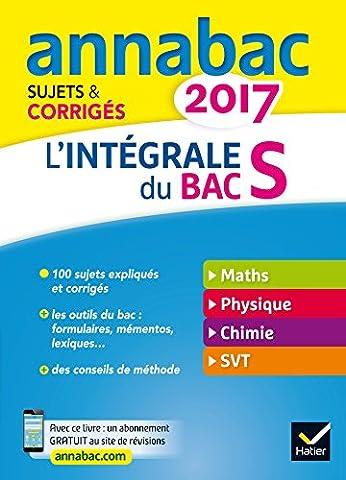 Annales Annabac 2017 L'intégrale Bac S: sujets et corrigés en maths, physique-chimie et SVT
