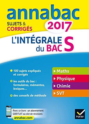 Annales Annabac 2017 L'intgrale Bac S: sujets et corrigs en maths, physique-chimie et SVT