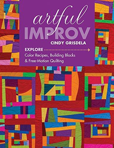 Artful Improv: Explore Color Recipes, Building Blocks & Free-Motion Quilting (English Edition) PDF Books