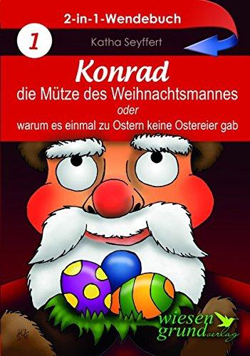 Wendebuch: Konrad, die Mütze des Weihnachtsmannes & Wie der Osterhase einmal Weihnachten rettete