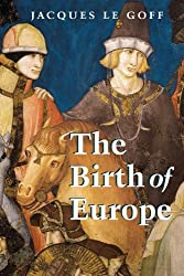 The Birth of Europe (Making of Europe) by Jacques Le Goff (2006-11-22)