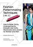 Fashion Patternmaking Techniques Vol. 2: Women/Men. How to Make Shirts, Undergarments, Dresses and Suits, Waistcoats, Men's Jackets by Antonio Donnanno (2016-04-12)
