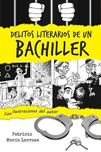 Delitos literarios de un bachiller: Relatos cortos con ilustraciones y cómics del autor por Patricio Marín Larrosa