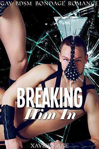 Breaking Him In: (Gay BDSM Bondage Romance) (English Edition)
