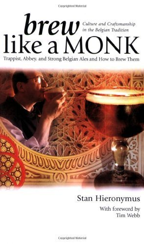 Brew Like a Monk: Trappist, Abbey, and Strong Belgian Ales and How to Brew Them by Hieronymus, Stan (2005) Paperback